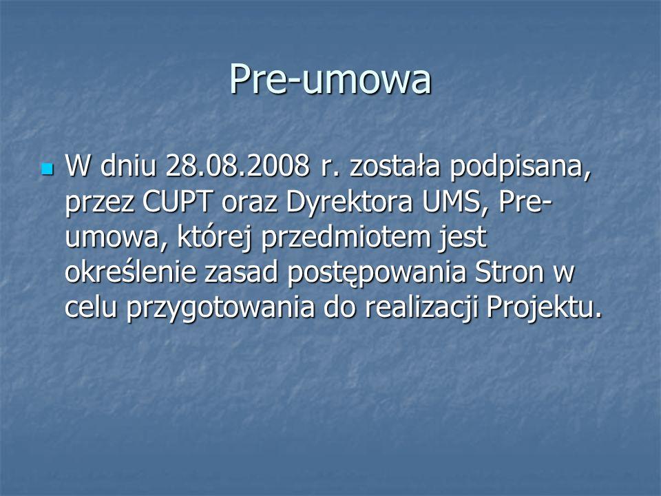 Pre-umowa W dniu 28.08.2008 r. została podpisana, przez CUPT oraz Dyrektora UMS, Pre- umowa, której przedmiotem jest określenie zasad postępowania Str