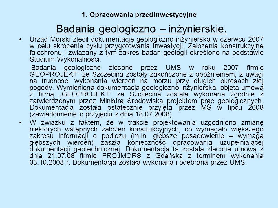 1. Opracowania przedinwestycyjne Badania geologiczno – inżynierskie. Urząd Morski zlecił dokumentację geologiczno-inżynierską w czerwcu 2007 w celu sk