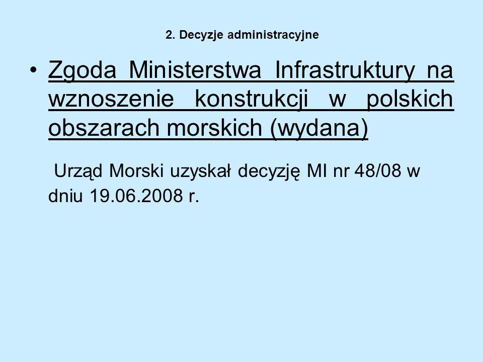 2. Decyzje administracyjne Zgoda Ministerstwa Infrastruktury na wznoszenie konstrukcji w polskich obszarach morskich (wydana) Urząd Morski uzyskał dec