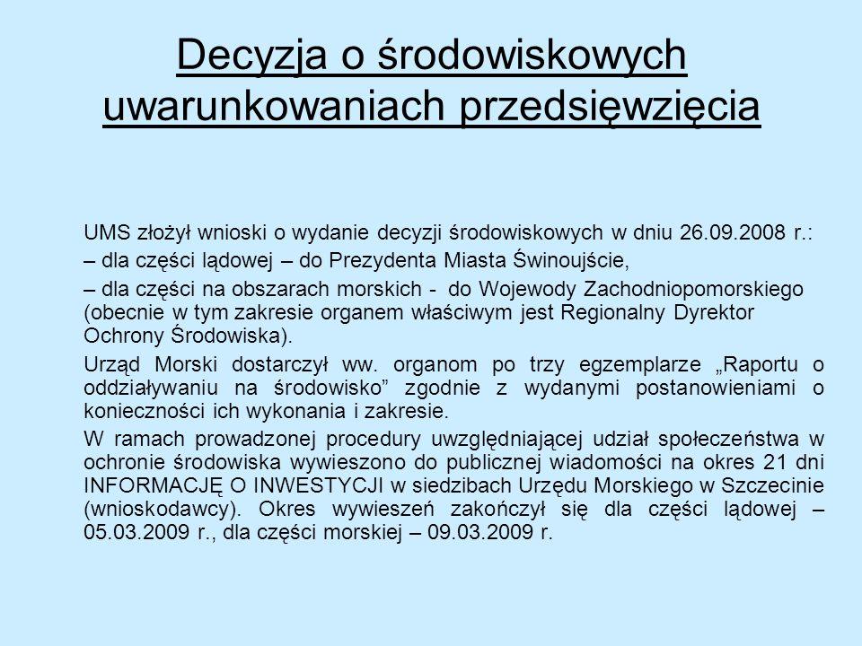 Decyzja o środowiskowych uwarunkowaniach przedsięwzięcia UMS złożył wnioski o wydanie decyzji środowiskowych w dniu 26.09.2008 r.: – dla części lądowe