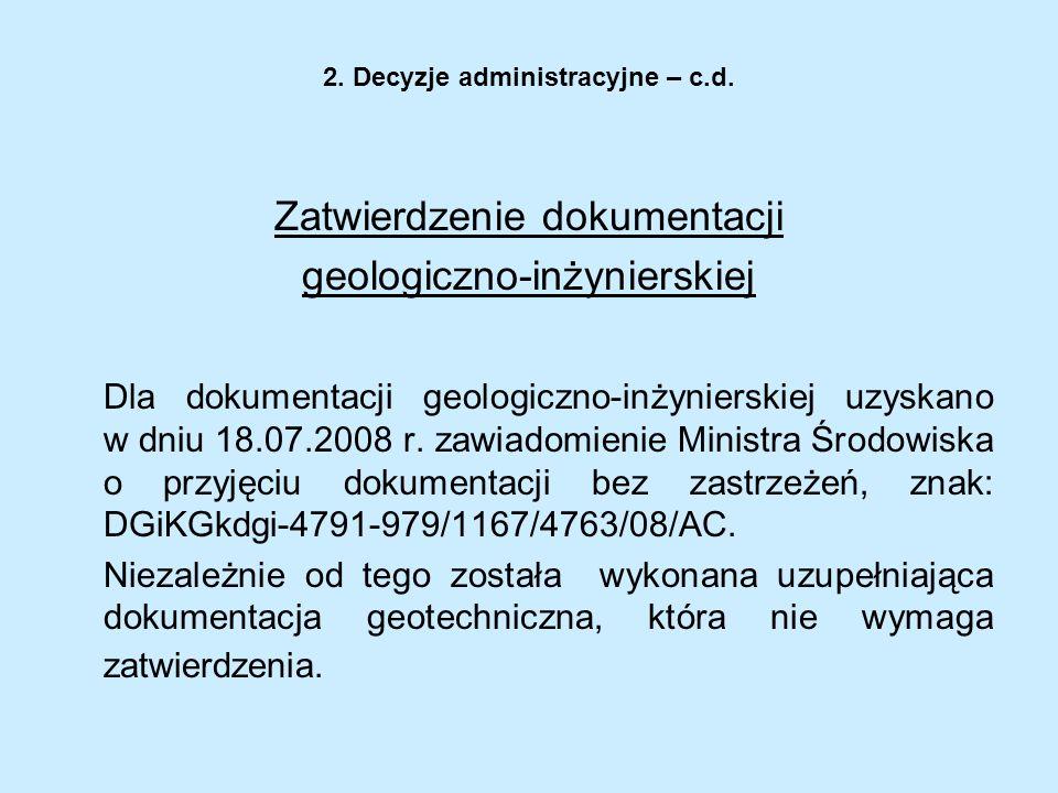 2. Decyzje administracyjne – c.d. Zatwierdzenie dokumentacji geologiczno-inżynierskiej Dla dokumentacji geologiczno-inżynierskiej uzyskano w dniu 18.0