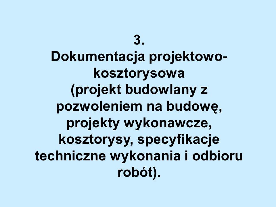 3. Dokumentacja projektowo- kosztorysowa (projekt budowlany z pozwoleniem na budowę, projekty wykonawcze, kosztorysy, specyfikacje techniczne wykonani