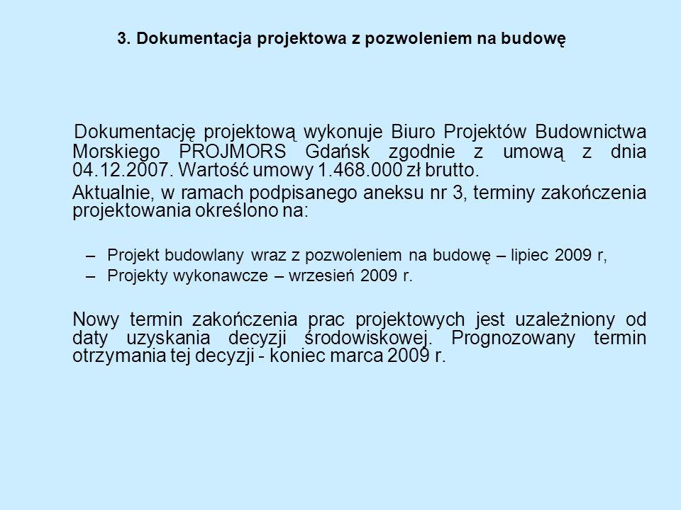 3. Dokumentacja projektowa z pozwoleniem na budowę Dokumentację projektową wykonuje Biuro Projektów Budownictwa Morskiego PROJMORS Gdańsk zgodnie z um