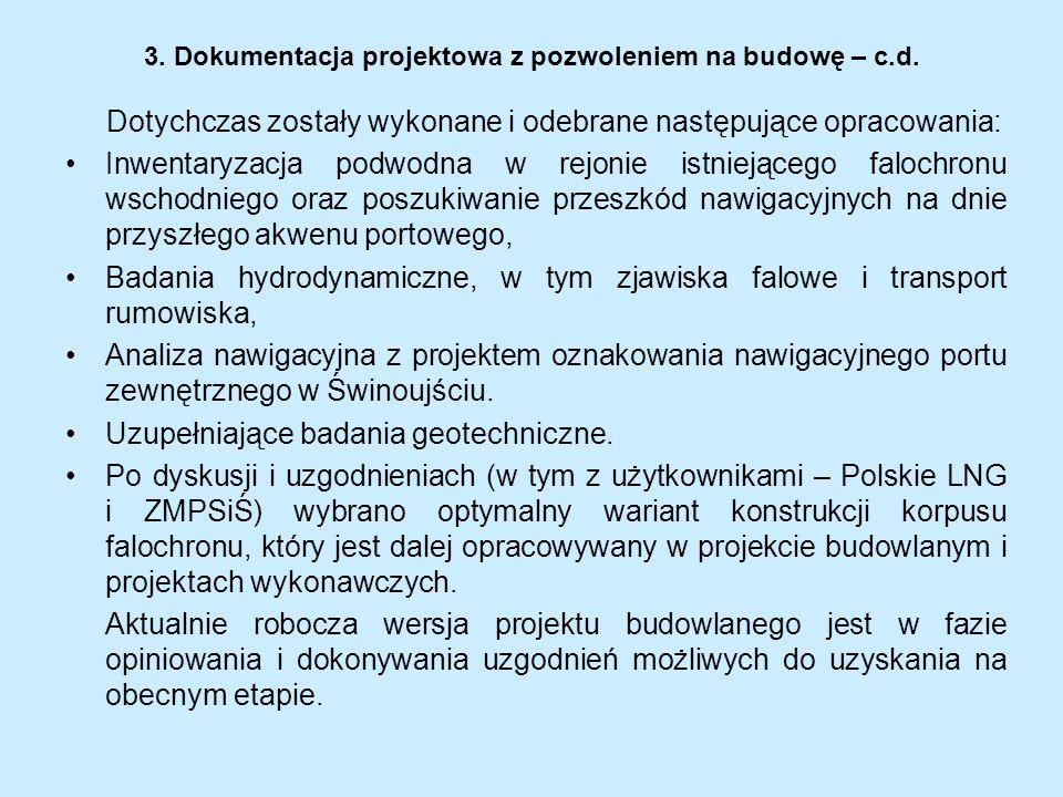 3. Dokumentacja projektowa z pozwoleniem na budowę – c.d. Dotychczas zostały wykonane i odebrane następujące opracowania: Inwentaryzacja podwodna w re