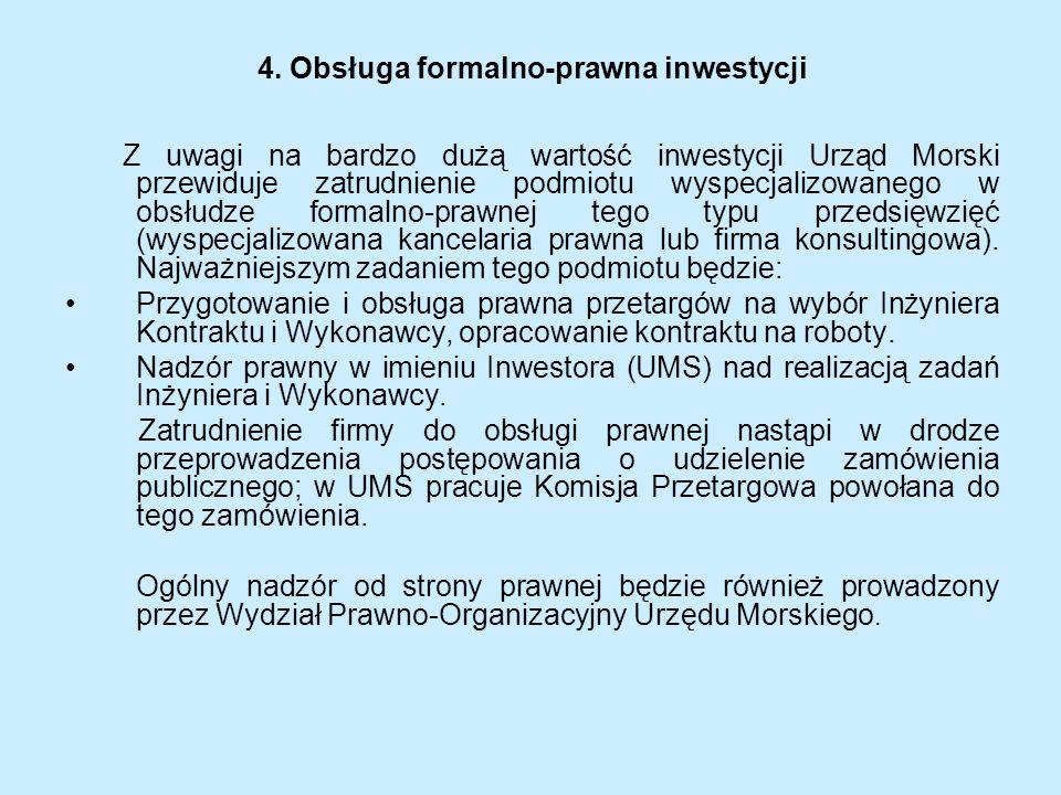 4. Obsługa formalno-prawna inwestycji Z uwagi na bardzo dużą wartość inwestycji Urząd Morski przewiduje zatrudnienie podmiotu wyspecjalizowanego w obs
