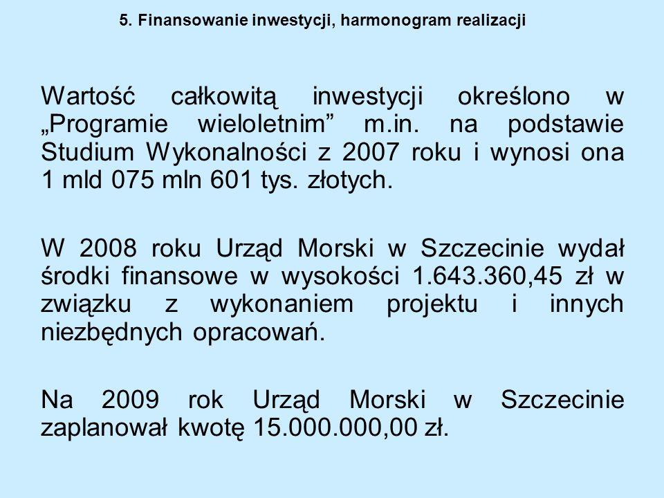5. Finansowanie inwestycji, harmonogram realizacji Wartość całkowitą inwestycji określono w Programie wieloletnim m.in. na podstawie Studium Wykonalno