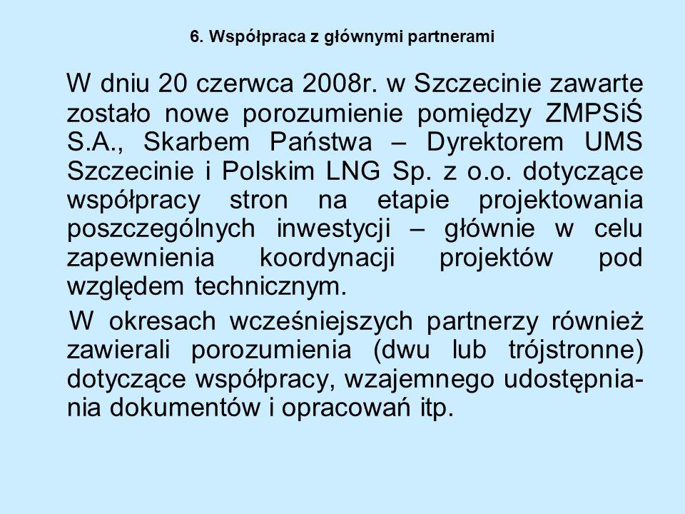 6. Współpraca z głównymi partnerami W dniu 20 czerwca 2008r. w Szczecinie zawarte zostało nowe porozumienie pomiędzy ZMPSiŚ S.A., Skarbem Państwa – Dy