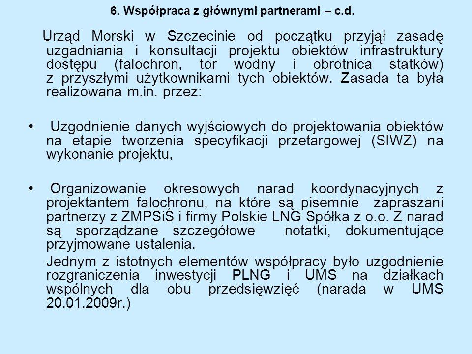 6. Współpraca z głównymi partnerami – c.d. Urząd Morski w Szczecinie od początku przyjął zasadę uzgadniania i konsultacji projektu obiektów infrastruk