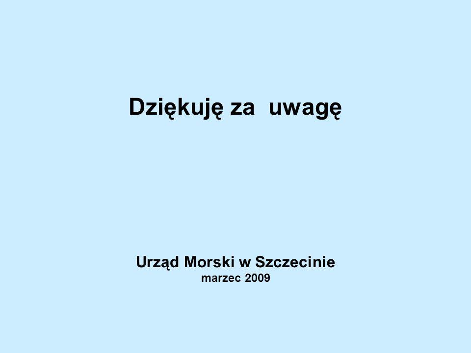 Dziękuję za uwagę Urząd Morski w Szczecinie marzec 2009
