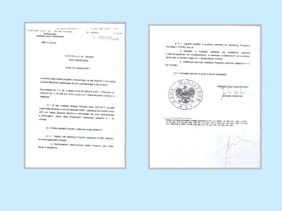 W roku 2008 powstały dwa istotne dokumenty, potwierdzające zamiar dalszego kontynuowania inwestycji: Uchwała przyjęta przez Radę Ministrów w dniu 19.08.2008 r.