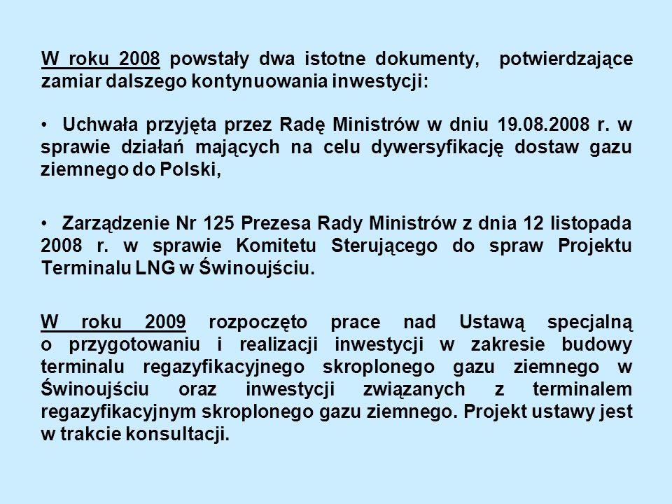 W roku 2008 powstały dwa istotne dokumenty, potwierdzające zamiar dalszego kontynuowania inwestycji: Uchwała przyjęta przez Radę Ministrów w dniu 19.0