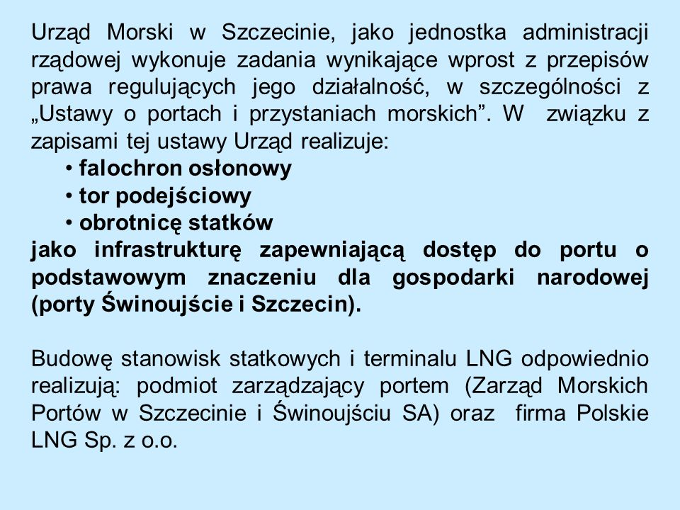 Urząd Morski w Szczecinie, jako jednostka administracji rządowej wykonuje zadania wynikające wprost z przepisów prawa regulujących jego działalność, w