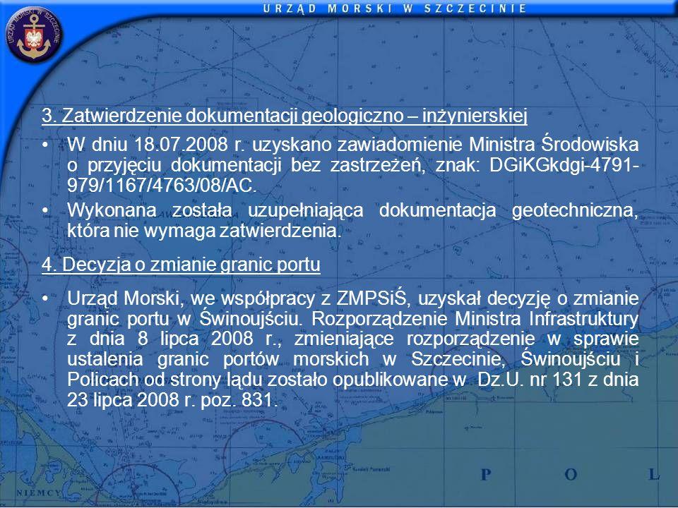 3. Zatwierdzenie dokumentacji geologiczno – inżynierskiej W dniu 18.07.2008 r. uzyskano zawiadomienie Ministra Środowiska o przyjęciu dokumentacji bez