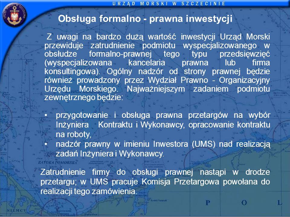 Obsługa formalno - prawna inwestycji Z uwagi na bardzo dużą wartość inwestycji Urząd Morski przewiduje zatrudnienie podmiotu wyspecjalizowanego w obsł