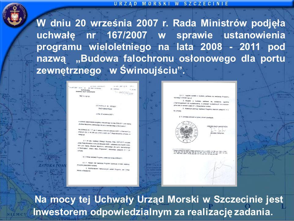 Na mocy tej Uchwały Urząd Morski w Szczecinie jest Inwestorem odpowiedzialnym za realizację zadania. W dniu 20 września 2007 r. Rada Ministrów podjęła