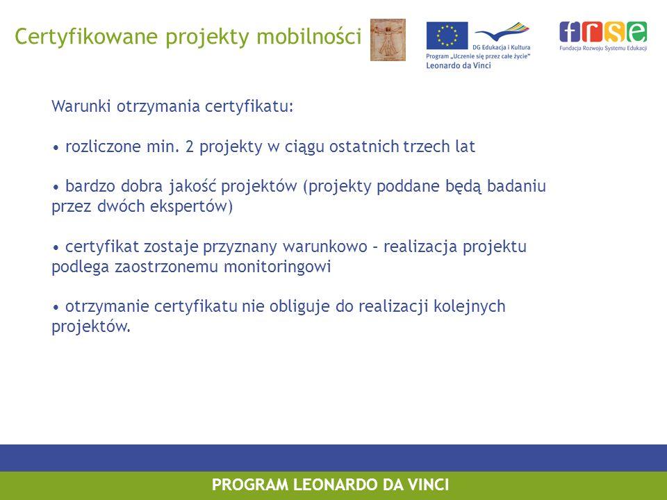 PROGRAM LEONARDO DA VINCI Warunki otrzymania certyfikatu: rozliczone min. 2 projekty w ciągu ostatnich trzech lat bardzo dobra jakość projektów (proje