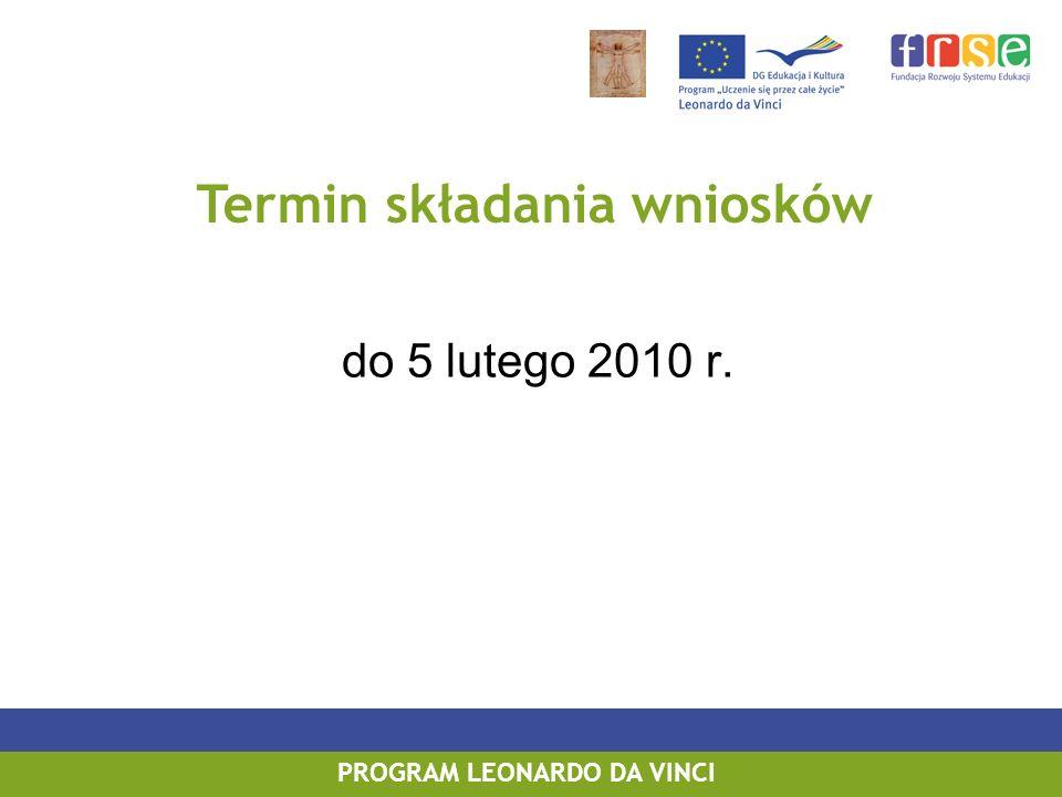 do 5 lutego 2010 r. PROGRAM LEONARDO DA VINCI Termin składania wniosków