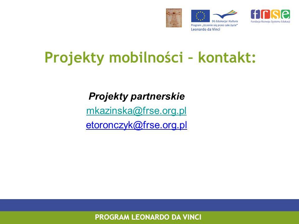 Projekty partnerskie mkazinska@frse.org.pl etoronczyk@frse.org.pl PROGRAM LEONARDO DA VINCI Projekty mobilności – kontakt: