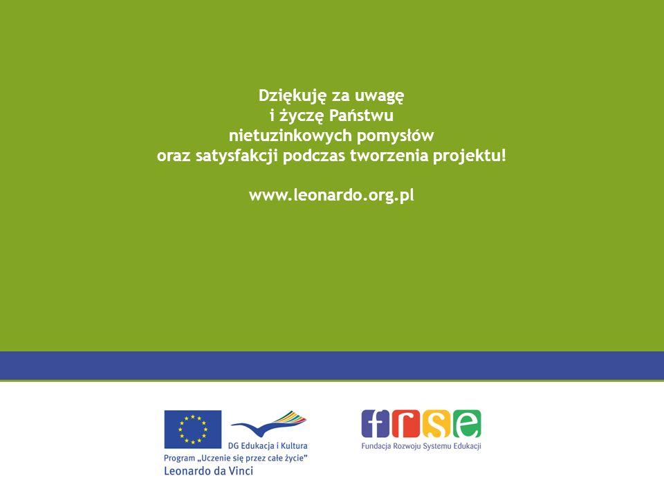 Dziękuję za uwagę i życzę Państwu nietuzinkowych pomysłów oraz satysfakcji podczas tworzenia projektu! www.leonardo.org.pl
