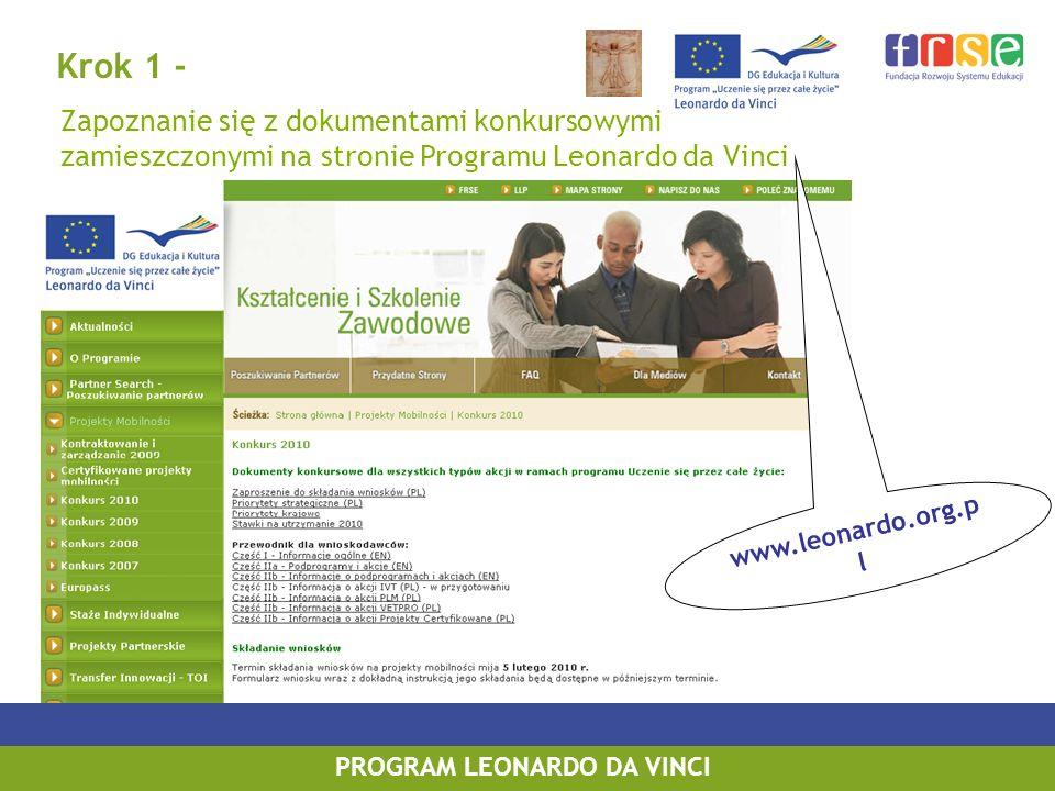 PROGRAM LEONARDO DA VINCI Krok 1 - Zapoznanie się z dokumentami konkursowymi zamieszczonymi na stronie Programu Leonardo da Vinci www.leonardo.org.p l