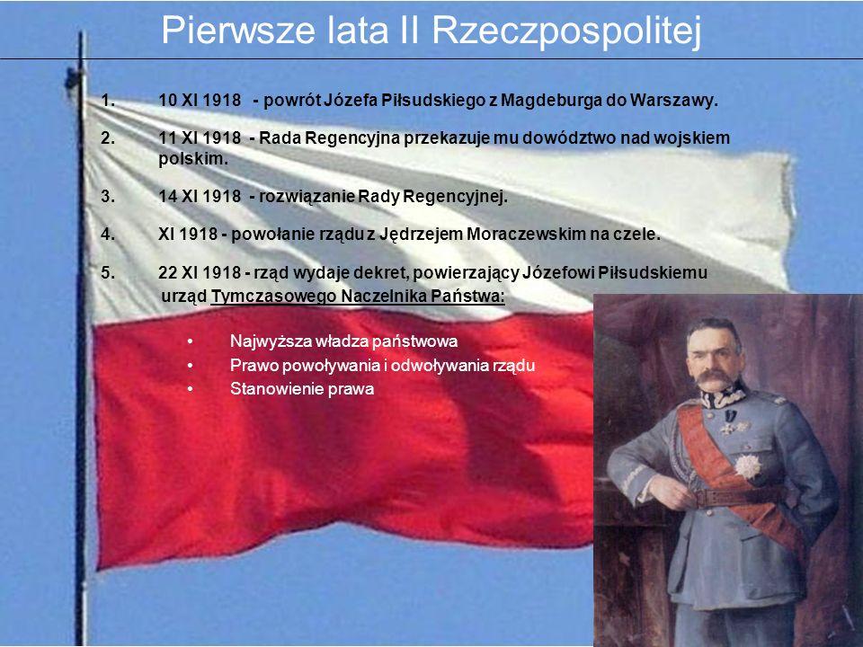 1.10 XI 1918 - powrót Józefa Piłsudskiego z Magdeburga do Warszawy. 2.11 XI 1918 - Rada Regencyjna przekazuje mu dowództwo nad wojskiem polskim. 3.14