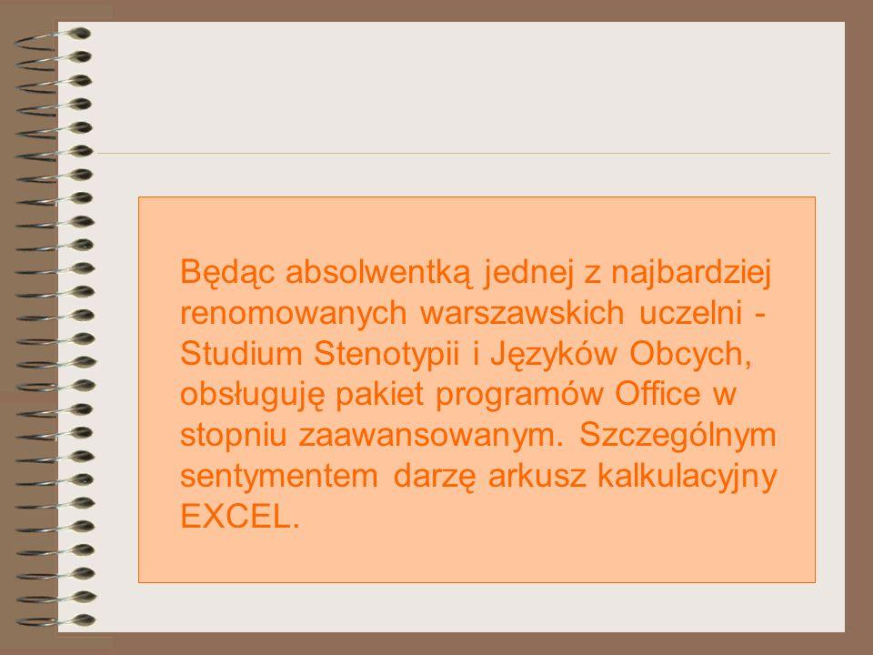 Będąc absolwentką jednej z najbardziej renomowanych warszawskich uczelni - Studium Stenotypii i Języków Obcych, obsługuję pakiet programów Office w st
