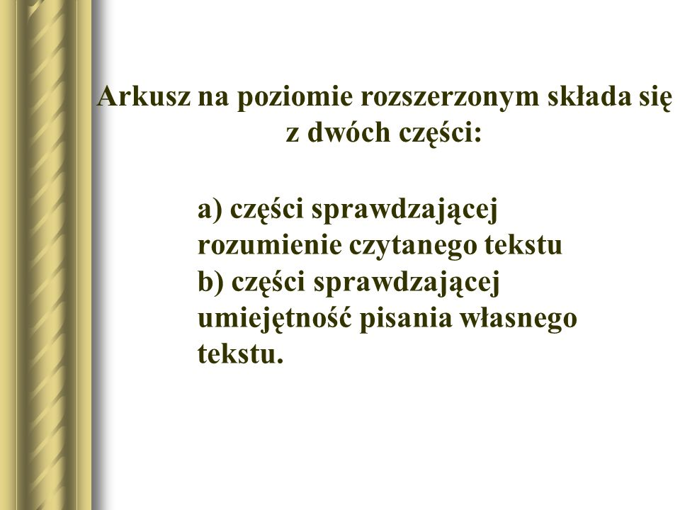 a) części sprawdzającej rozumienie czytanego tekstu b) części sprawdzającej umiejętność pisania własnego tekstu.