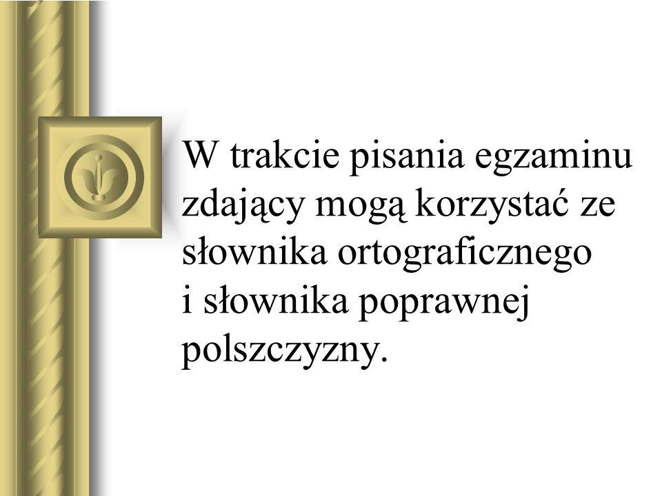 W trakcie pisania egzaminu zdający mogą korzystać ze słownika ortograficznego i słownika poprawnej polszczyzny.
