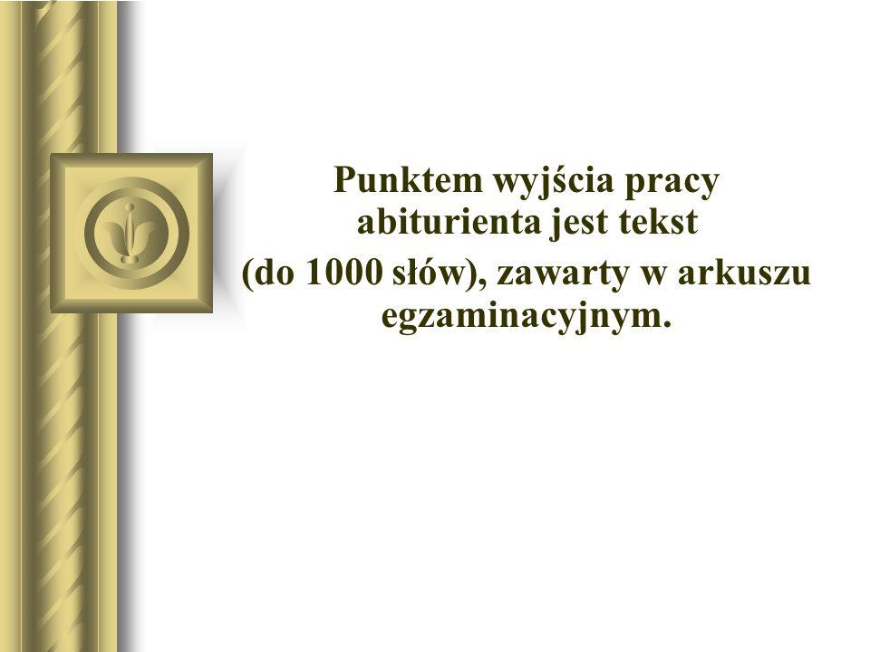 Punktem wyjścia pracy abiturienta jest tekst (do 1000 słów), zawarty w arkuszu egzaminacyjnym.