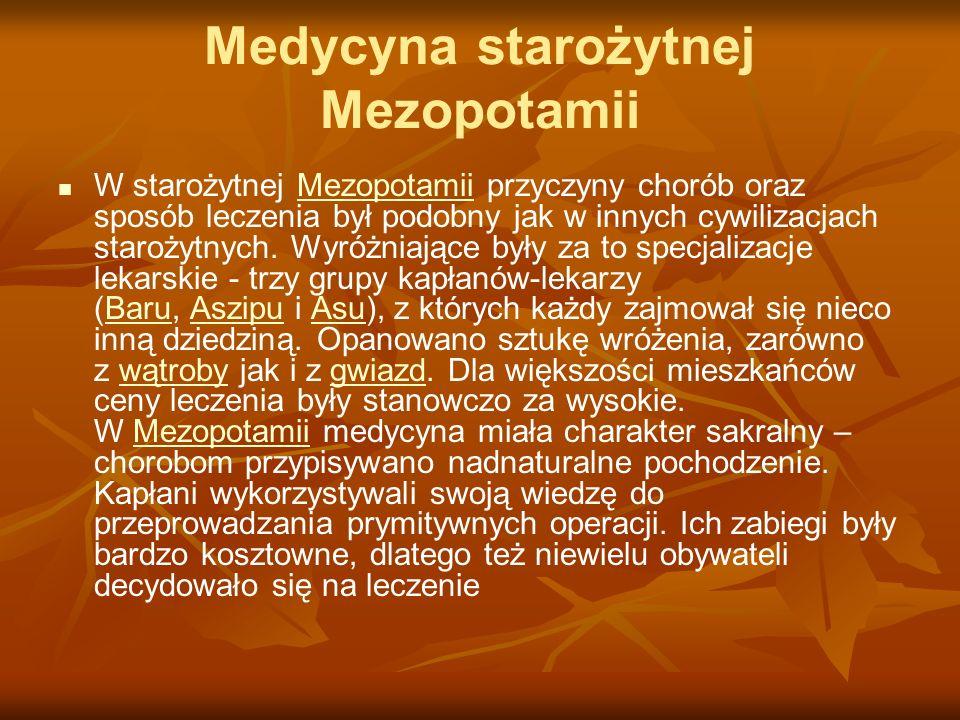 Medycyna starożytnej Mezopotamii W starożytnej Mezopotamii przyczyny chorób oraz sposób leczenia był podobny jak w innych cywilizacjach starożytnych.