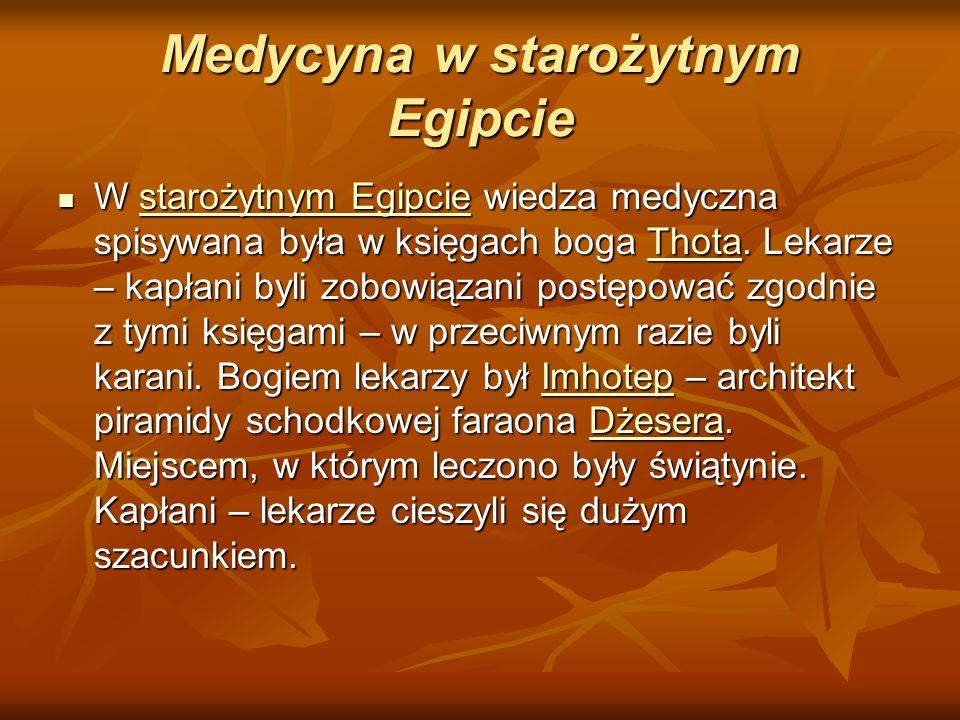 Medycyna w starożytnym Egipcie W starożytnym Egipcie wiedza medyczna spisywana była w księgach boga Thota. Lekarze – kapłani byli zobowiązani postępow