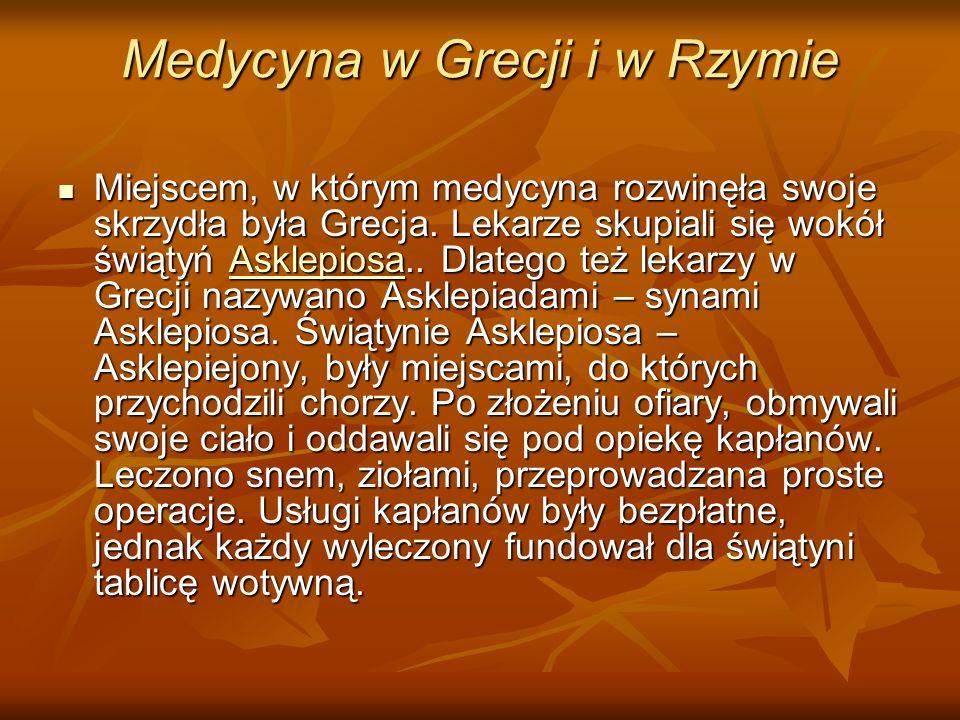 Medycyna w Grecji i w Rzymie Miejscem, w którym medycyna rozwinęła swoje skrzydła była Grecja. Lekarze skupiali się wokół świątyń Asklepiosa.. Dlatego