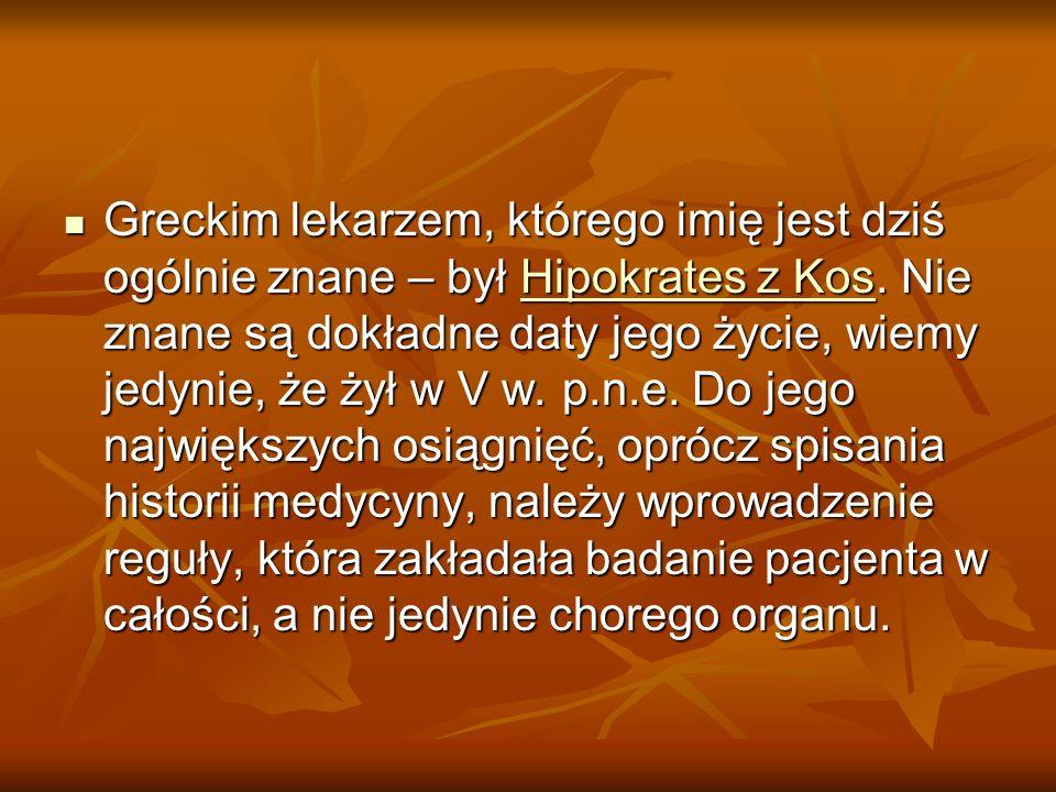 Greckim lekarzem, którego imię jest dziś ogólnie znane – był Hipokrates z Kos. Nie znane są dokładne daty jego życie, wiemy jedynie, że żył w V w. p.n