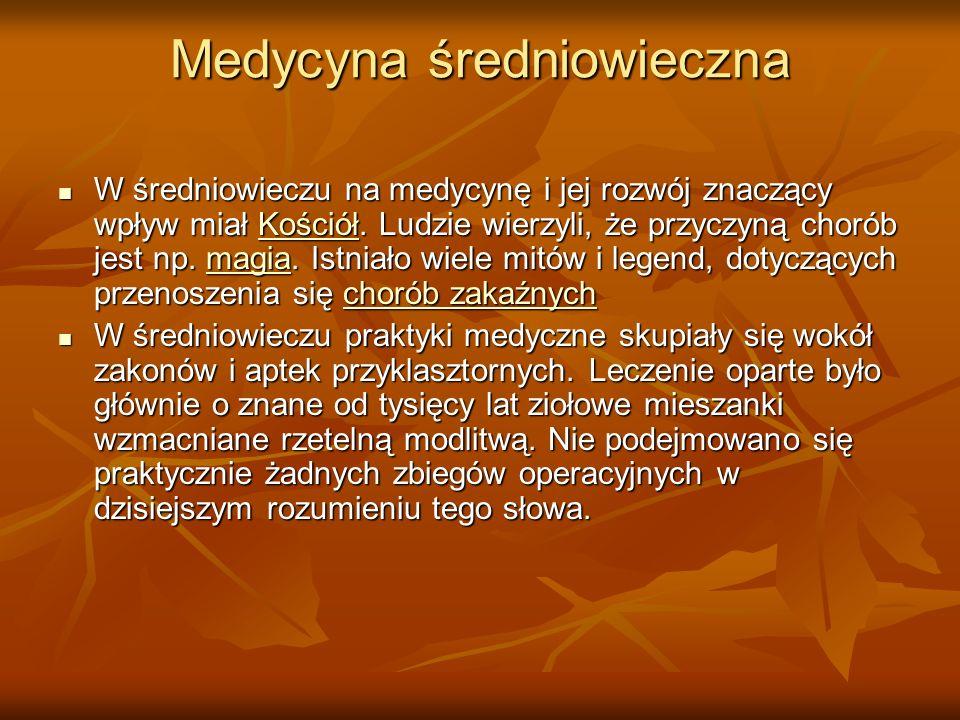 Medycyna średniowieczna W średniowieczu na medycynę i jej rozwój znaczący wpływ miał Kościół. Ludzie wierzyli, że przyczyną chorób jest np. magia. Ist