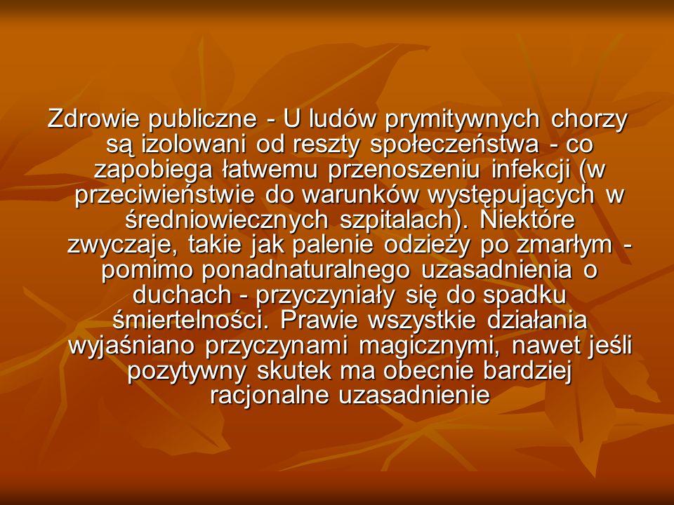 Zdrowie publiczne - U ludów prymitywnych chorzy są izolowani od reszty społeczeństwa - co zapobiega łatwemu przenoszeniu infekcji (w przeciwieństwie d