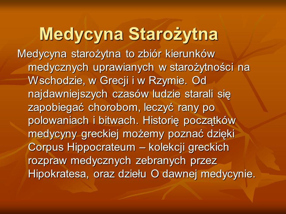 Medycyna Starożytna Medycyna starożytna to zbiór kierunków medycznych uprawianych w starożytności na Wschodzie, w Grecji i w Rzymie. Od najdawniejszyc