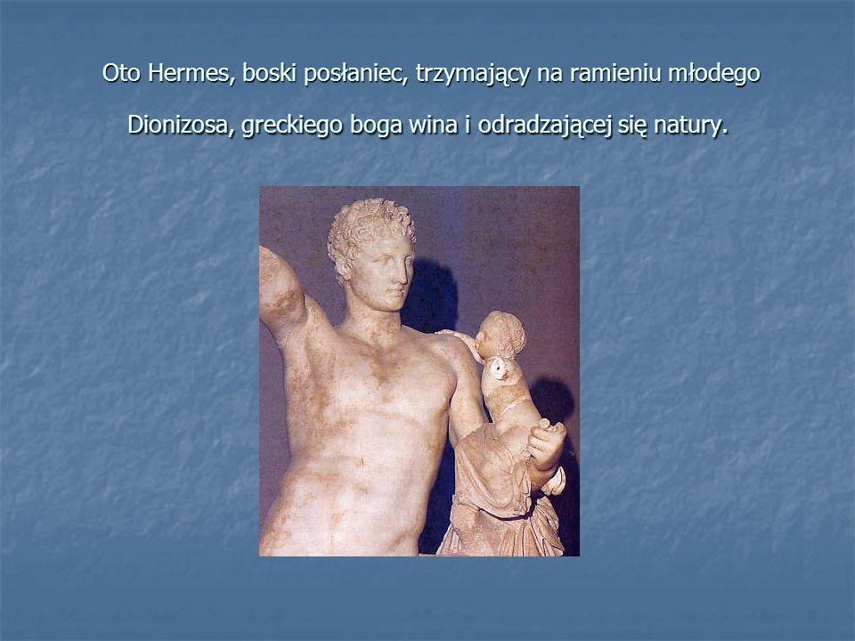 Oto Hermes, boski posłaniec, trzymający na ramieniu młodego Dionizosa, greckiego boga wina i odradzającej się natury. Oto Hermes, boski posłaniec, trz