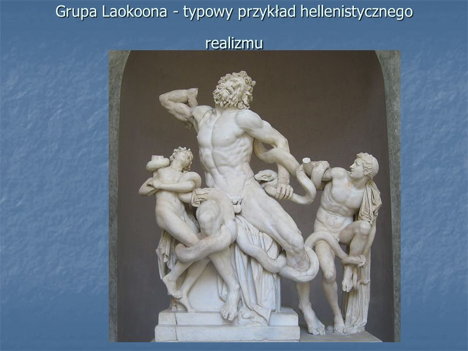 Grupa Laokoona - typowy przykład hellenistycznego realizmu