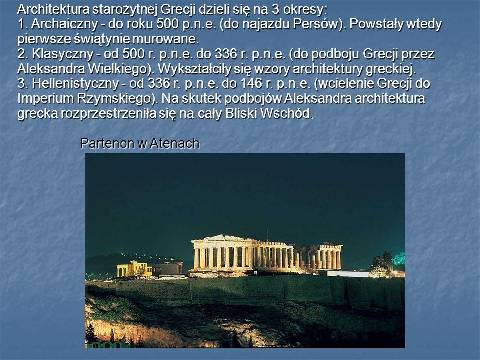 Architektura starożytnej Grecji dzieli się na 3 okresy: 1. Archaiczny - do roku 500 p.n.e. (do najazdu Persów). Powstały wtedy pierwsze świątynie muro