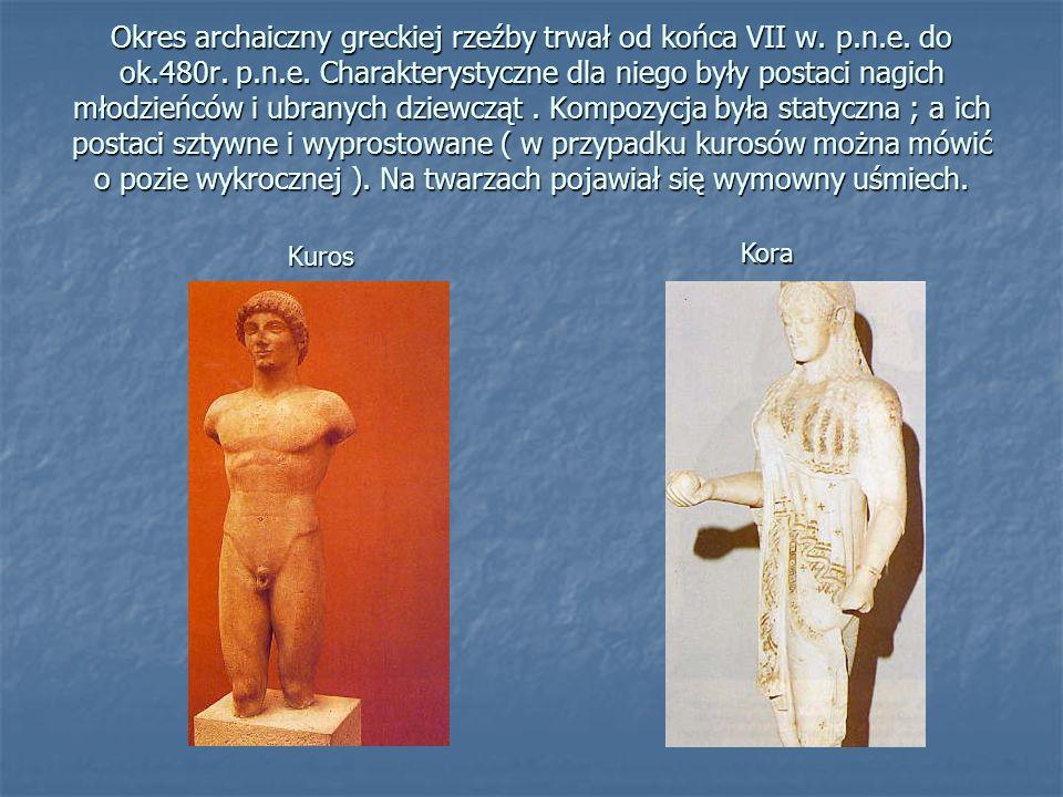 Okres archaiczny greckiej rzeźby trwał od końca VII w. p.n.e. do ok.480r. p.n.e. Charakterystyczne dla niego były postaci nagich młodzieńców i ubranyc