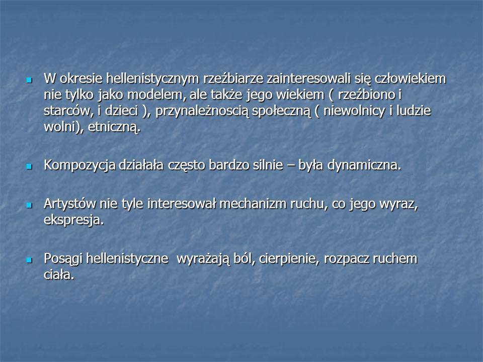 W okresie hellenistycznym rzeźbiarze zainteresowali się człowiekiem nie tylko jako modelem, ale także jego wiekiem ( rzeźbiono i starców, i dzieci ),
