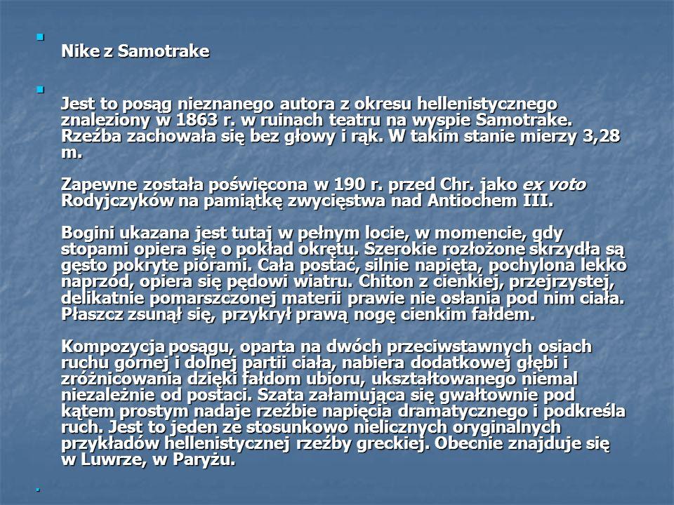 Nike z Samotrake Nike z Samotrake Jest to posąg nieznanego autora z okresu hellenistycznego znaleziony w 1863 r. w ruinach teatru na wyspie Samotrake.