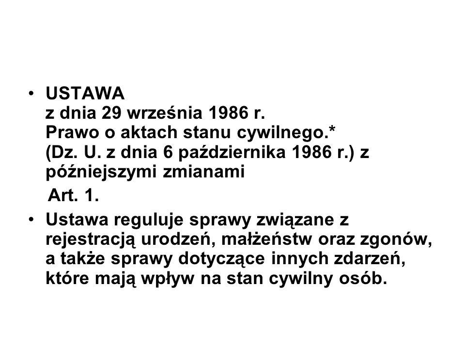 USTAWA z dnia 29 września 1986 r. Prawo o aktach stanu cywilnego.* (Dz. U. z dnia 6 października 1986 r.) z późniejszymi zmianami Art. 1. Ustawa regul