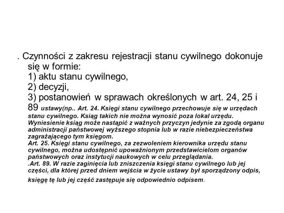 Czynności z zakresu rejestracji stanu cywilnego dokonuje się w formie: 1) aktu stanu cywilnego, 2) decyzji, 3) postanowień w sprawach określonych w art.