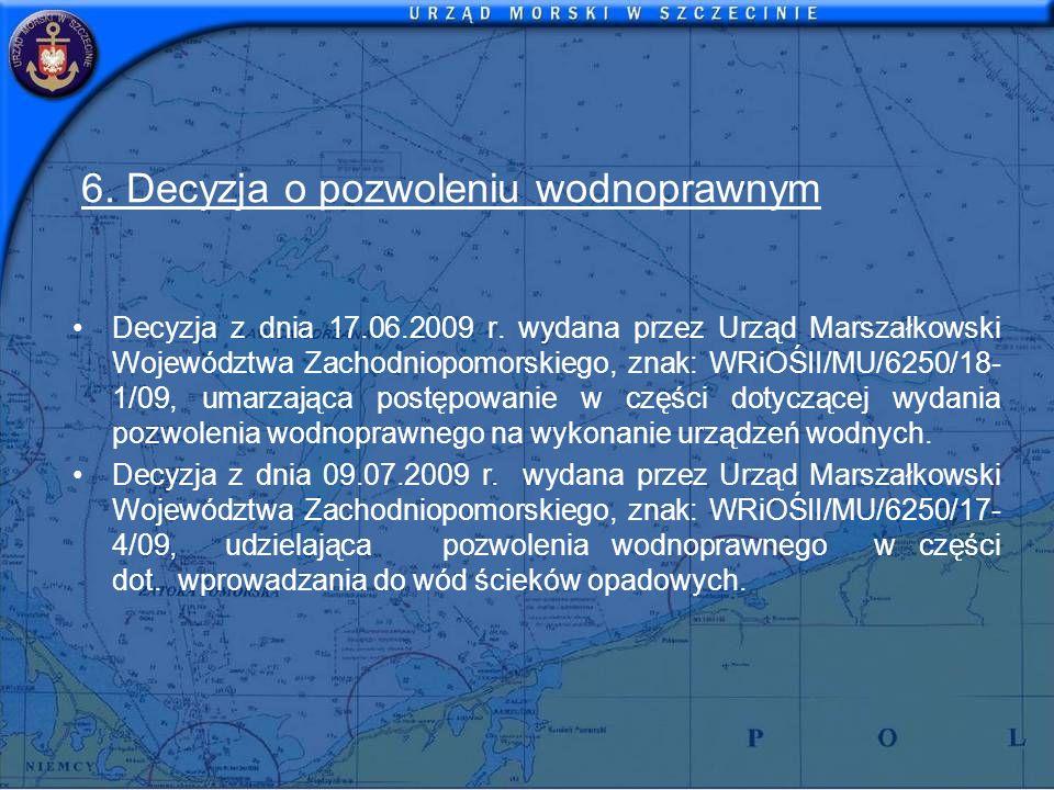 6. Decyzja o pozwoleniu wodnoprawnym Decyzja z dnia 17.06.2009 r. wydana przez Urząd Marszałkowski Województwa Zachodniopomorskiego, znak: WRiOŚII/MU/