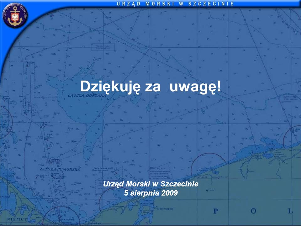 Dziękuję za uwagę! Urząd Morski w Szczecinie 5 sierpnia 2009