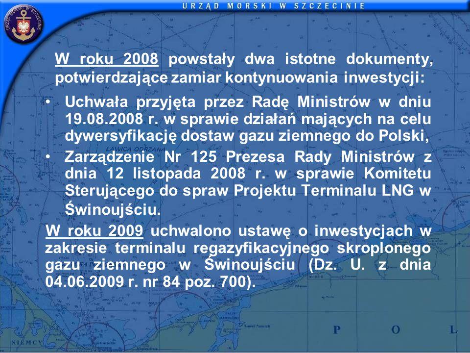 W roku 2008 powstały dwa istotne dokumenty, potwierdzające zamiar kontynuowania inwestycji: Uchwała przyjęta przez Radę Ministrów w dniu 19.08.2008 r.