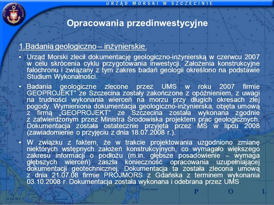 Opracowania przedinwestycyjne 1.Badania geologiczno – inżynierskie. Urząd Morski zlecił dokumentację geologiczno-inżynierską w czerwcu 2007 w celu skr