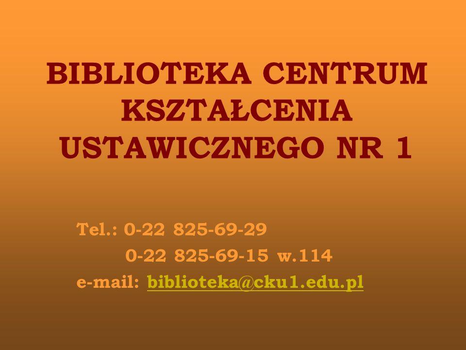 BIBLIOTEKA CENTRUM KSZTAŁCENIA USTAWICZNEGO NR 1 Tel.: 0-22 825-69-29 0-22 825-69-15 w.114 e-mail: biblioteka@cku1.edu.plbiblioteka@cku1.edu.pl
