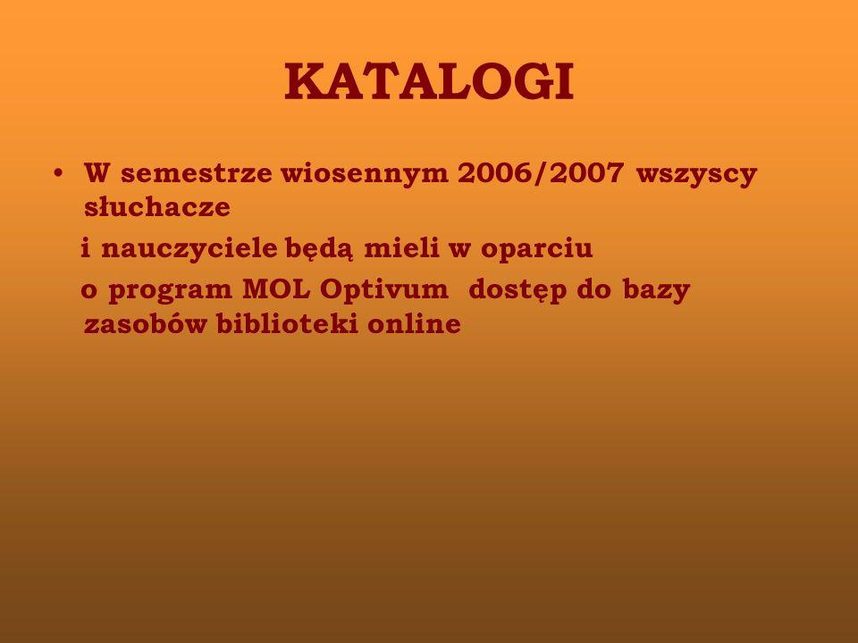 KATALOGI W semestrze wiosennym 2006/2007 wszyscy słuchacze i nauczyciele będą mieli w oparciu o program MOL Optivum dostęp do bazy zasobów biblioteki